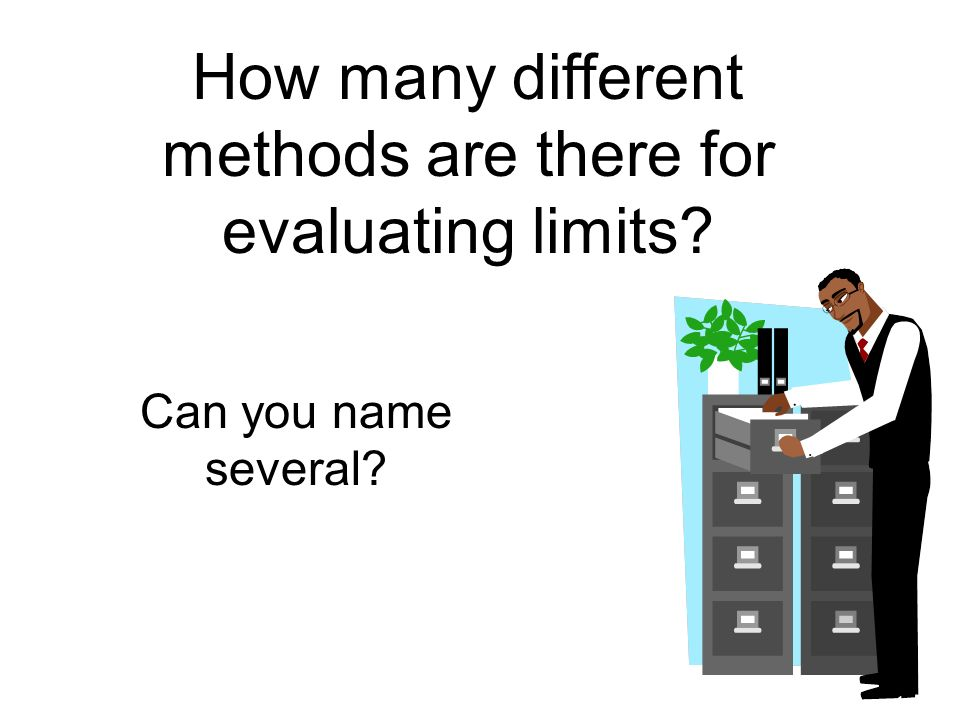 How many different methods are there for evaluating limits Can you name several
