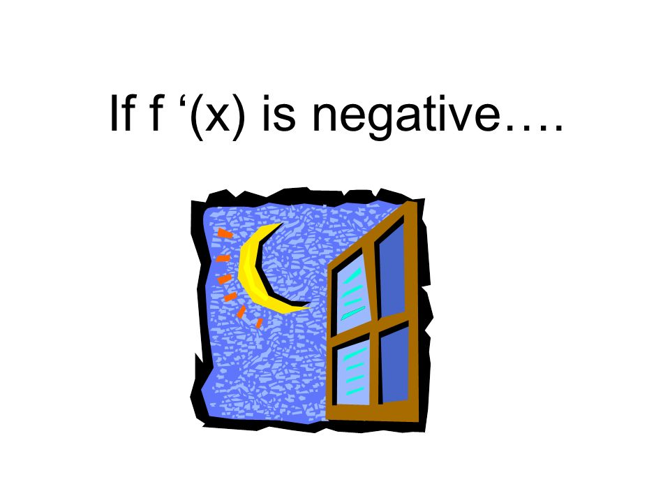 If f (x) is negative….