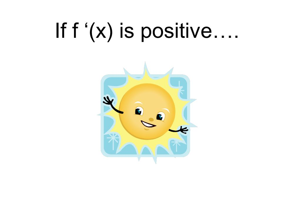 If f (x) is positive….