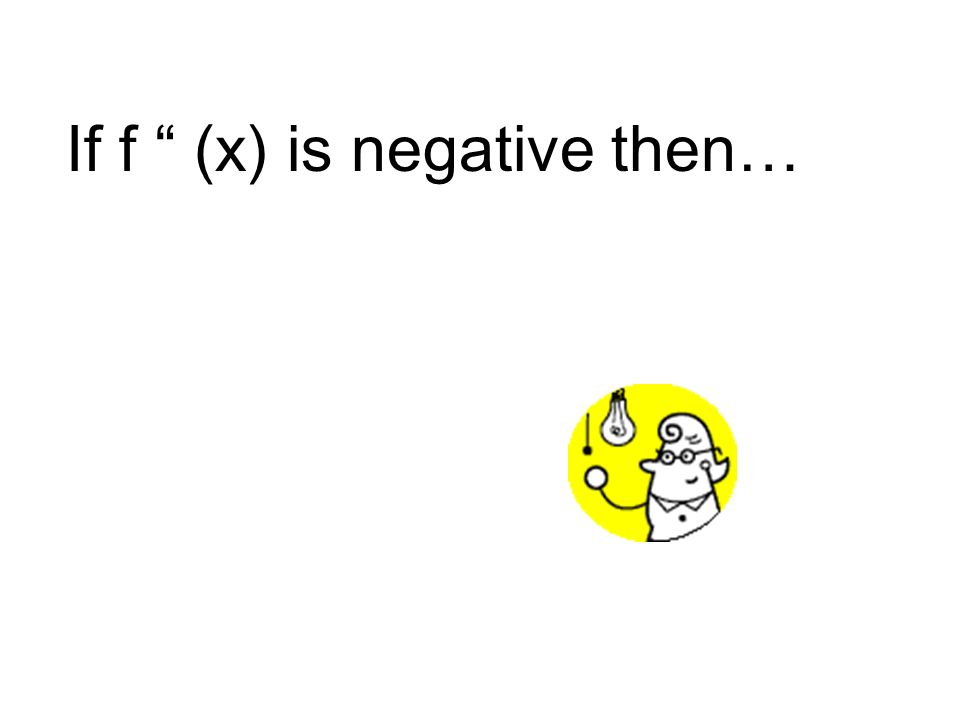 If f (x) is negative then…
