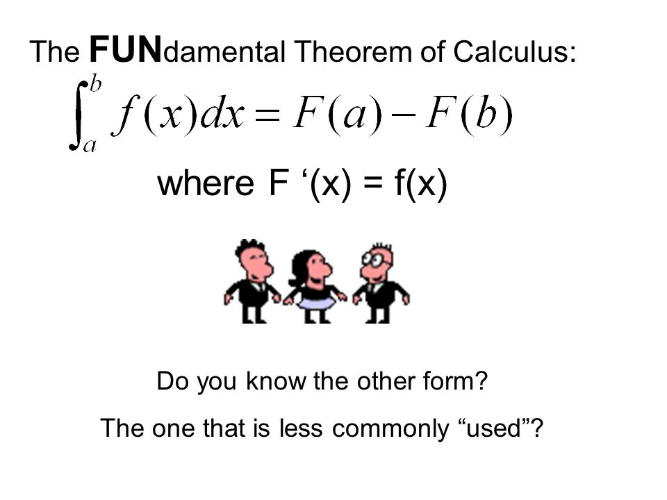where F (x) = f(x) Do you know the other form. The one that is less commonly used.