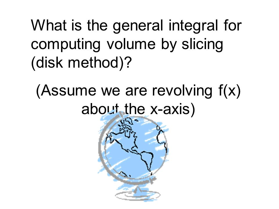 What is the general integral for computing volume by slicing (disk method).
