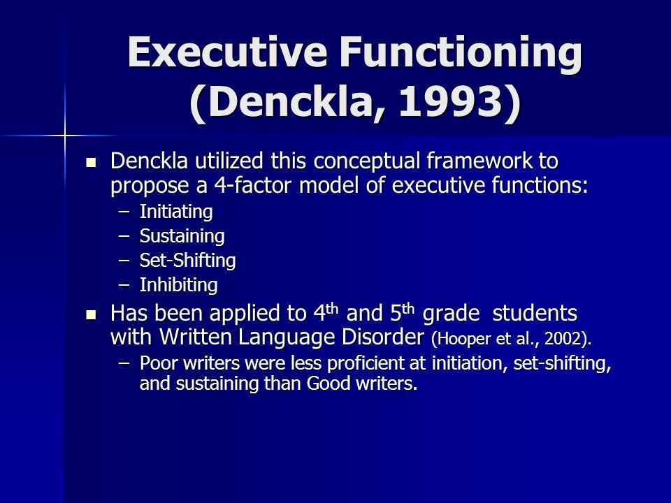 Executive Functioning (Denckla, 1993) Denckla utilized this conceptual framework to propose a 4-factor model of executive functions: Denckla utilized