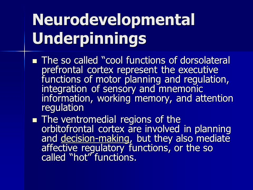 Neurodevelopmental Underpinnings The so called cool functions of dorsolateral prefrontal cortex represent the executive functions of motor planning an