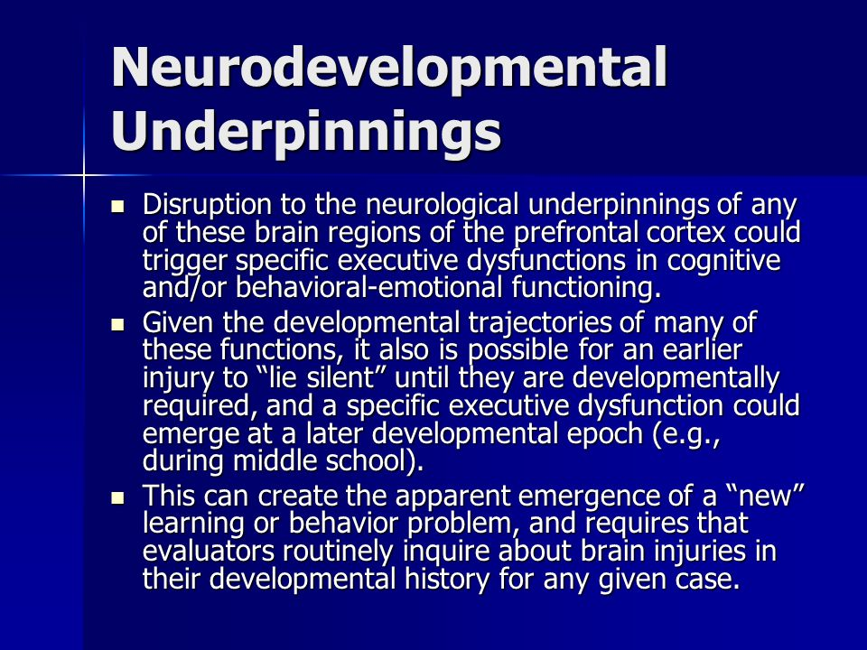 Neurodevelopmental Underpinnings Disruption to the neurological underpinnings of any of these brain regions of the prefrontal cortex could trigger spe