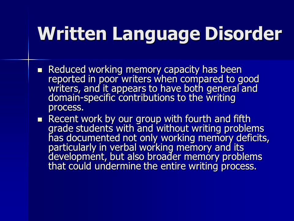 Written Language Disorder Reduced working memory capacity has been reported in poor writers when compared to good writers, and it appears to have both