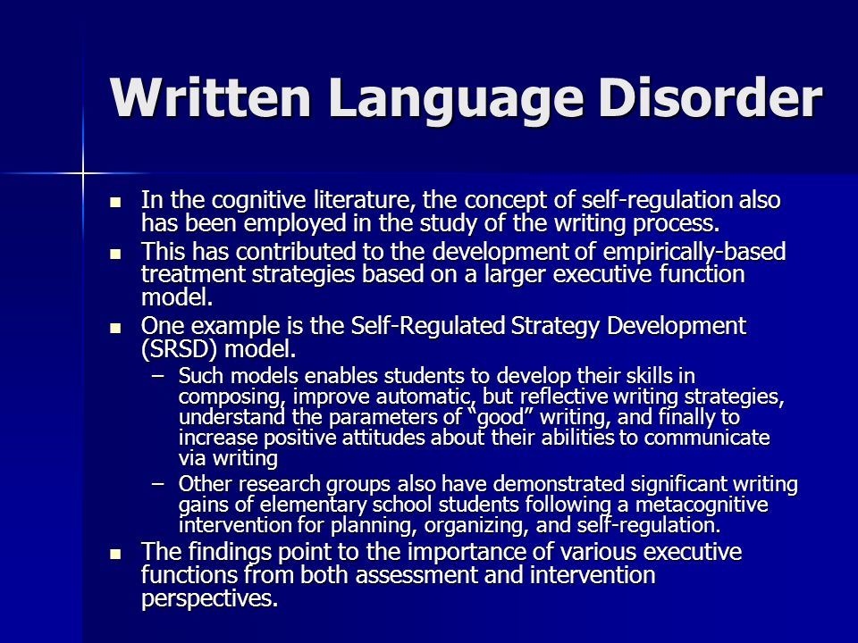 Written Language Disorder In the cognitive literature, the concept of self-regulation also has been employed in the study of the writing process. In t