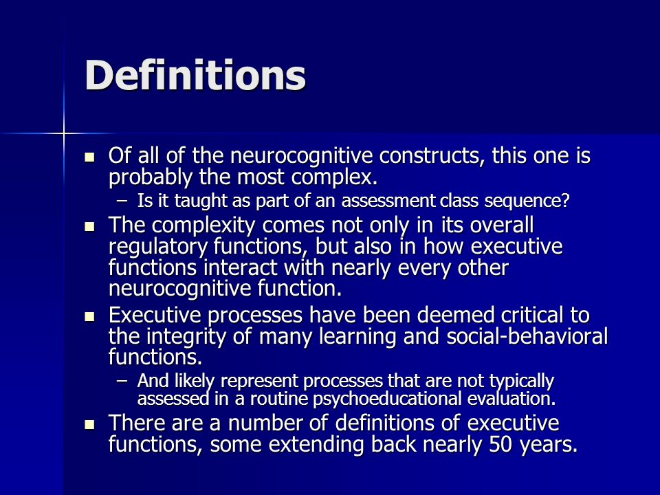 Definitions Of all of the neurocognitive constructs, this one is probably the most complex. Of all of the neurocognitive constructs, this one is proba
