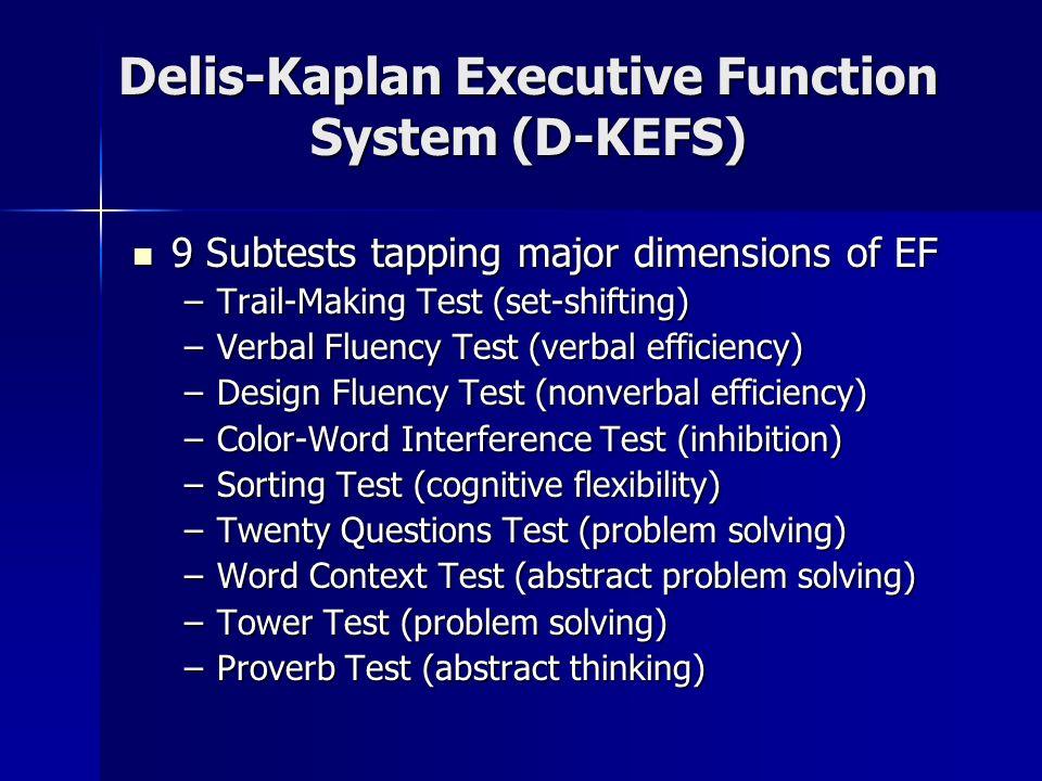 Delis-Kaplan Executive Function System (D-KEFS) 9 Subtests tapping major dimensions of EF 9 Subtests tapping major dimensions of EF –Trail-Making Test