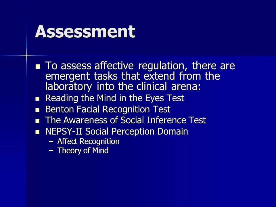 Assessment To assess affective regulation, there are emergent tasks that extend from the laboratory into the clinical arena: To assess affective regul
