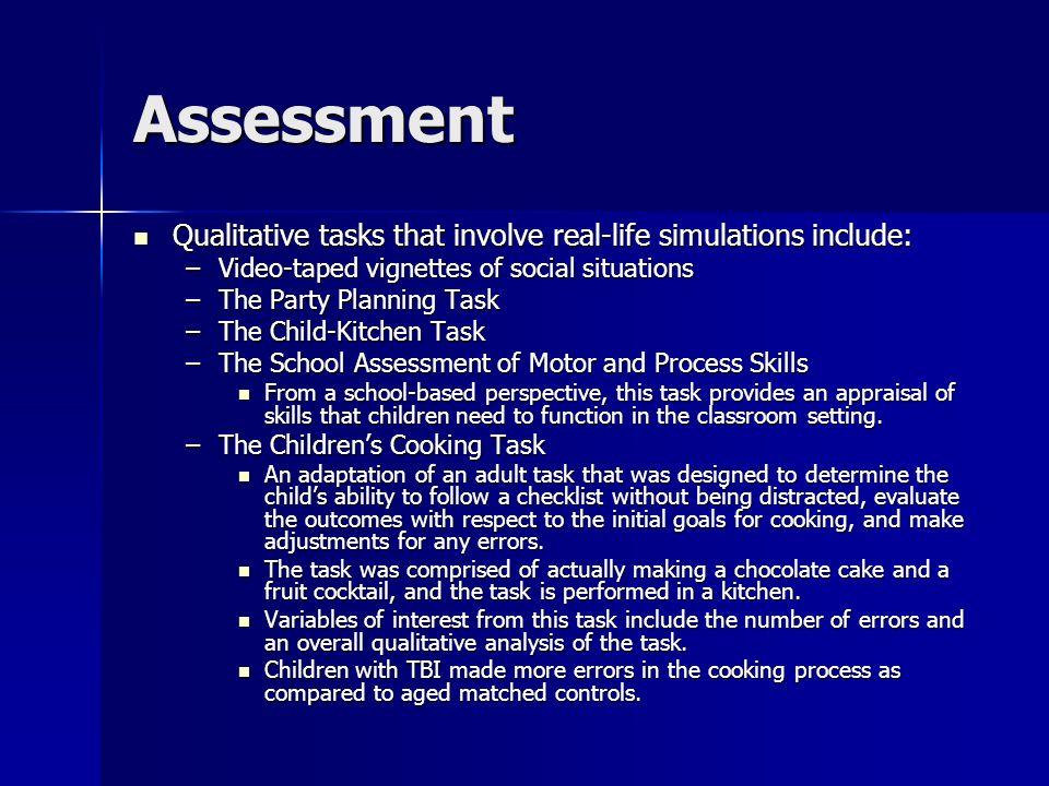Assessment Qualitative tasks that involve real-life simulations include: Qualitative tasks that involve real-life simulations include: –Video-taped vi