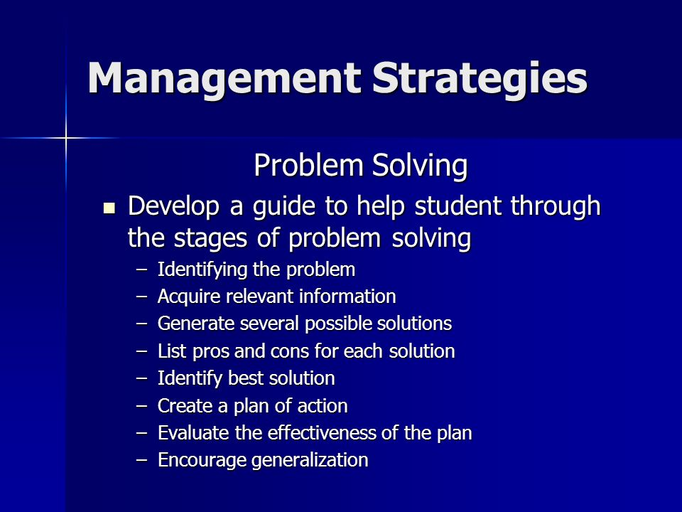 Management Strategies Problem Solving Develop a guide to help student through the stages of problem solving Develop a guide to help student through th