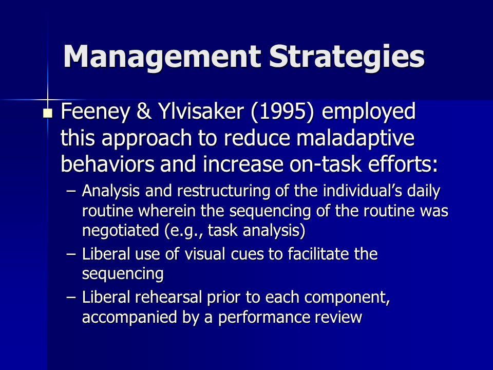 Management Strategies Feeney & Ylvisaker (1995) employed this approach to reduce maladaptive behaviors and increase on-task efforts: Feeney & Ylvisake