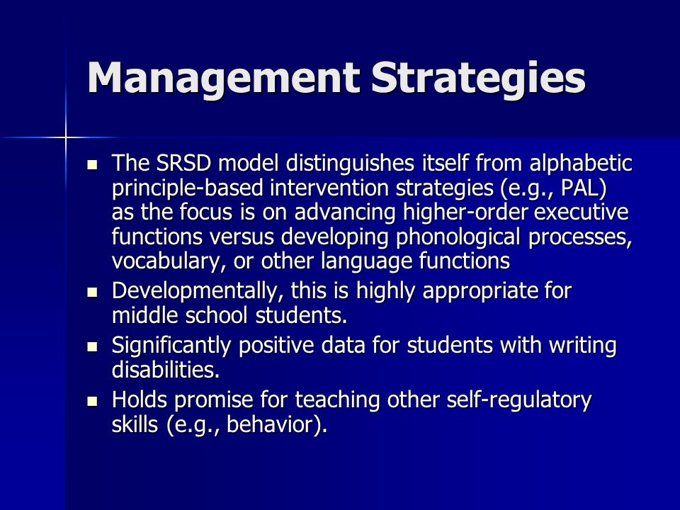 Management Strategies The SRSD model distinguishes itself from alphabetic principle-based intervention strategies (e.g., PAL) as the focus is on advan