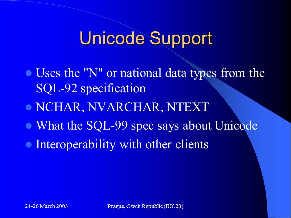 24-26 March 2003Prague, Czech Republic (IUC23) Unicode Support Uses the