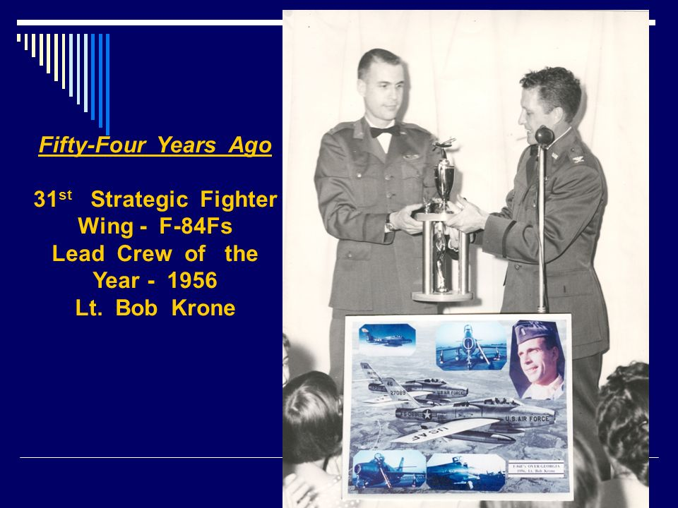Fifty-Four Years Ago 31 st Strategic Fighter Wing - F-84Fs Lead Crew of the Year - 1956 Lt. Bob Krone