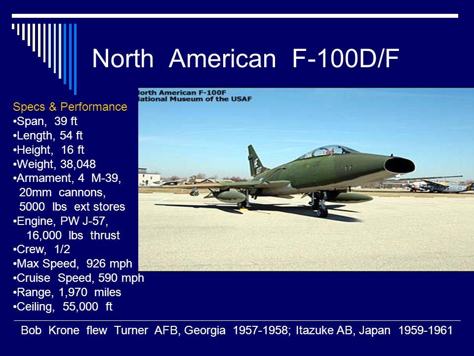 North American F-100D/F Bob Krone flew Turner AFB, Georgia 1957-1958; Itazuke AB, Japan 1959-1961 Specs & Performance Span, 39 ft Length, 54 ft Height