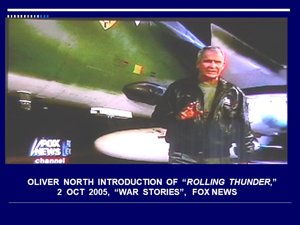 OLIVER NORTH INTRODUCTION OF ROLLING THUNDER, 2 OCT 2005, WAR STORIES, FOX NEWS