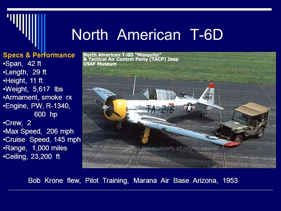 North American T-6D Bob Krone flew, Pilot Training, Marana Air Base Arizona, 1953 Specs & Performance Span, 42 ft Length, 29 ft Height, 11 ft Weight,