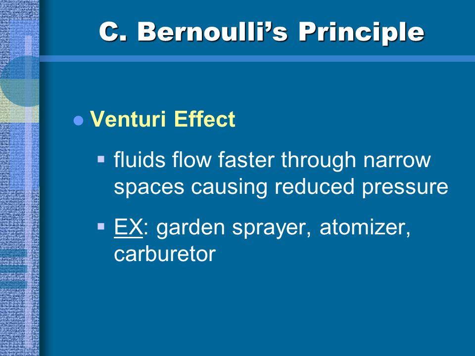C. Bernoullis Principle Venturi Effect fluids flow faster through narrow spaces causing reduced pressure EX: garden sprayer, atomizer, carburetor