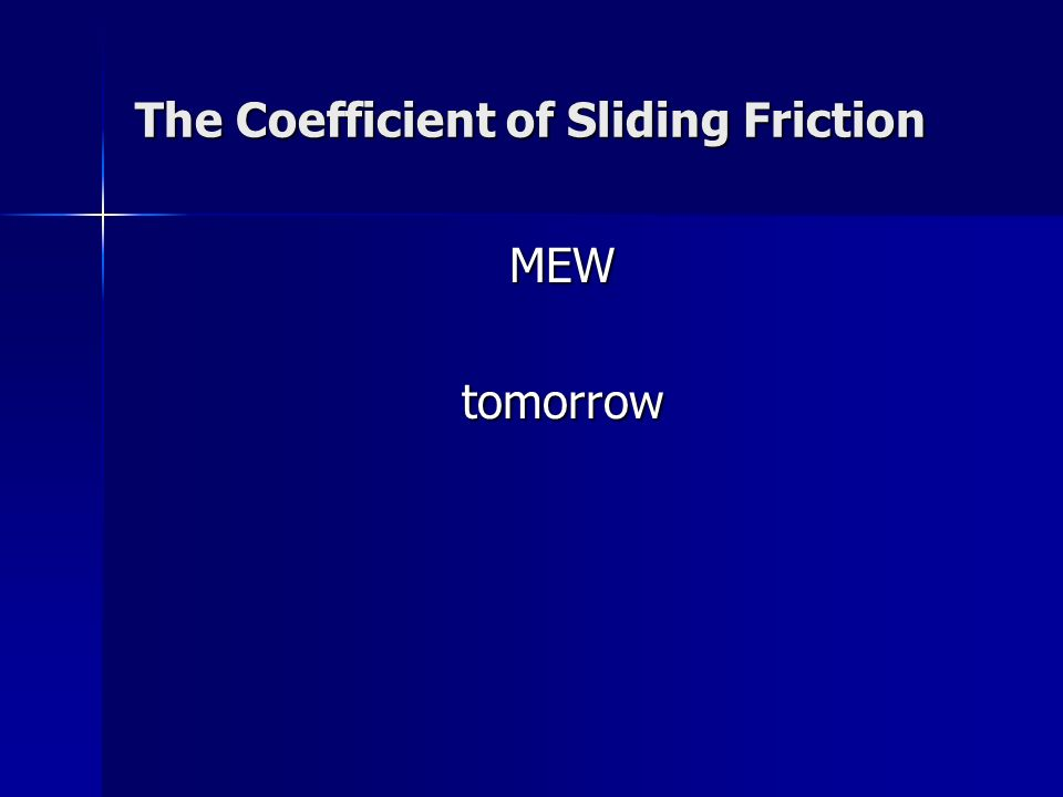 The Coefficient of Sliding Friction MEWtomorrow