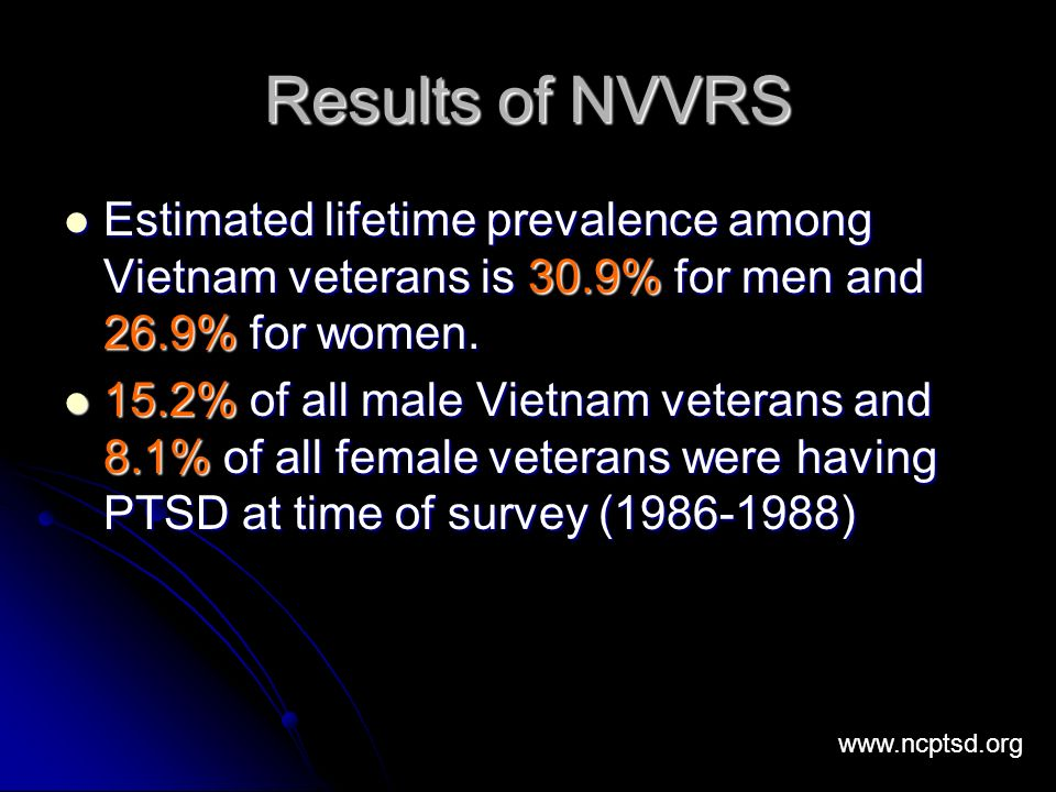 Results of NVVRS Estimated lifetime prevalence among Vietnam veterans is 30.9% for men and 26.9% for women.