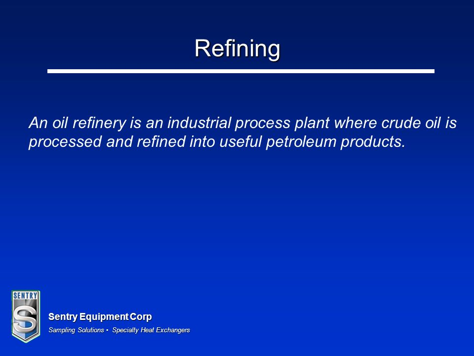 Sentry Equipment Corp Sampling Solutions Specialty Heat Exchangers Refining An oil refinery is an industrial process plant where crude oil is processe