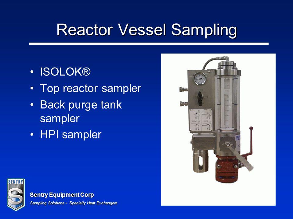 Sentry Equipment Corp Sampling Solutions Specialty Heat Exchangers Reactor Vessel Sampling ISOLOK® Top reactor sampler Back purge tank sampler HPI sam