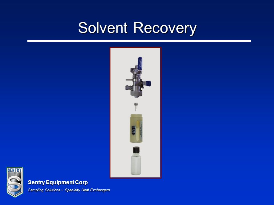 Sentry Equipment Corp Sampling Solutions Specialty Heat Exchangers Solvent Recovery