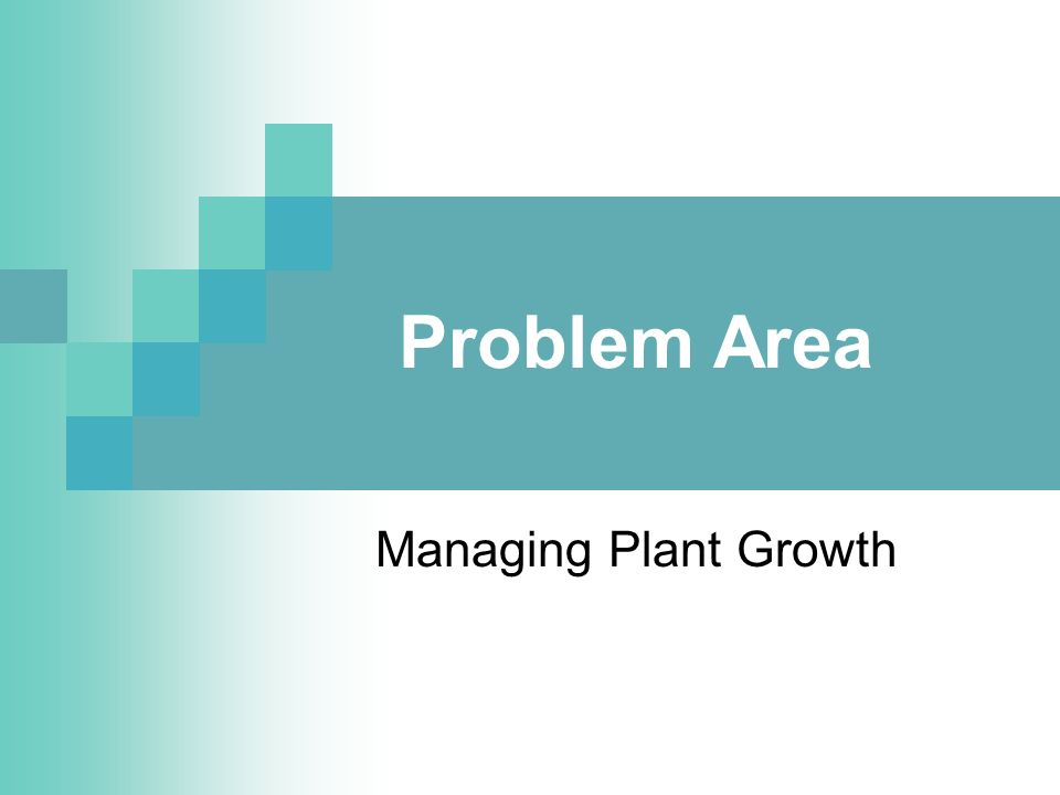 Problem Area Managing Plant Growth
