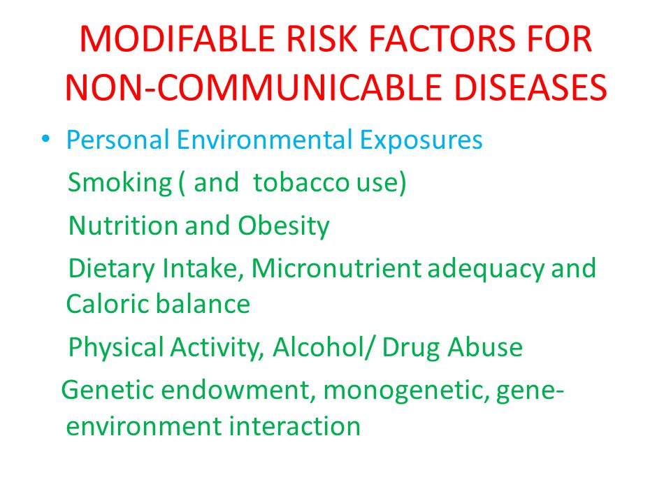 MODIFABLE RISK FACTORS FOR NON-COMMUNICABLE DISEASES Personal Environmental Exposures Smoking ( and tobacco use) Nutrition and Obesity Dietary Intake,