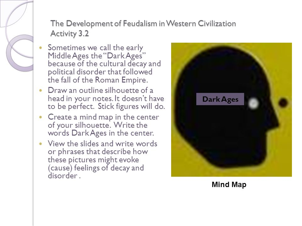 The Development of Feudalism in Western Civilization Activity 3.2 Sometimes we call the early Middle Ages the Dark Ages because of the cultural decay
