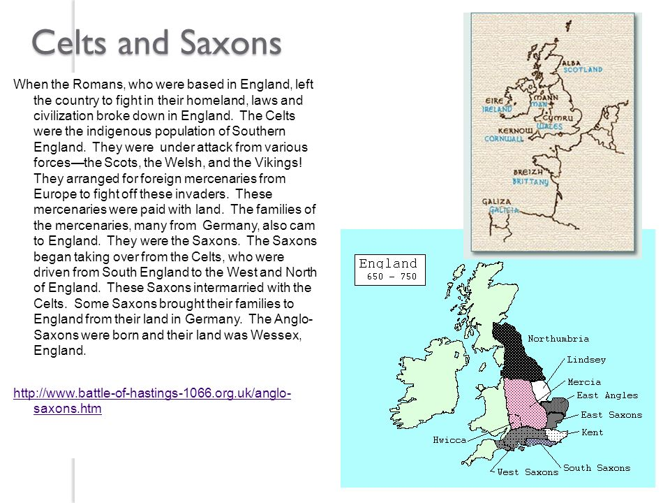 Celts and Saxons When the Romans, who were based in England, left the country to fight in their homeland, laws and civilization broke down in England.