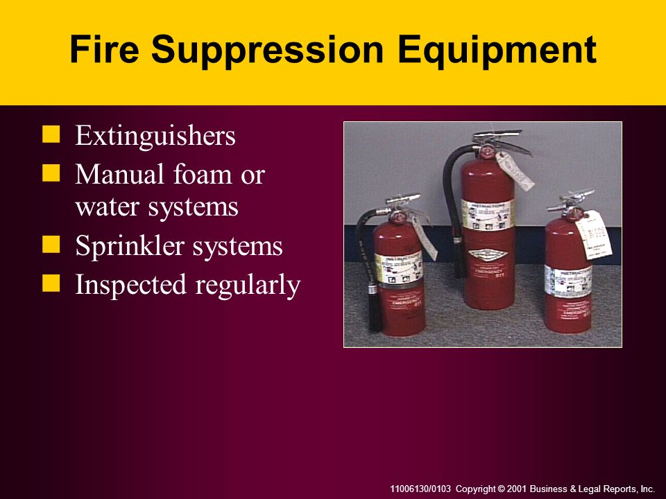 11006130/0103 Copyright © 2001 Business & Legal Reports, Inc. Fire Suppression Equipment Extinguishers Manual foam or water systems Sprinkler systems