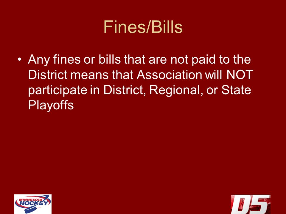 Fines/Bills Any fines or bills that are not paid to the District means that Association will NOT participate in District, Regional, or State Playoffs