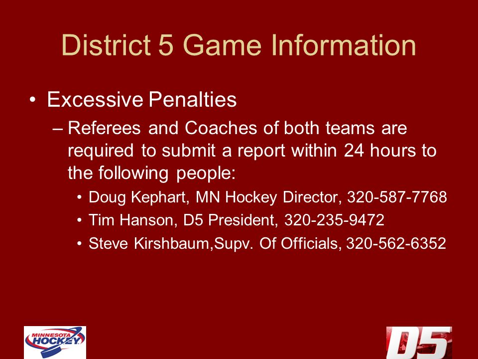 District 5 Game Information Excessive Penalties –Referees and Coaches of both teams are required to submit a report within 24 hours to the following p