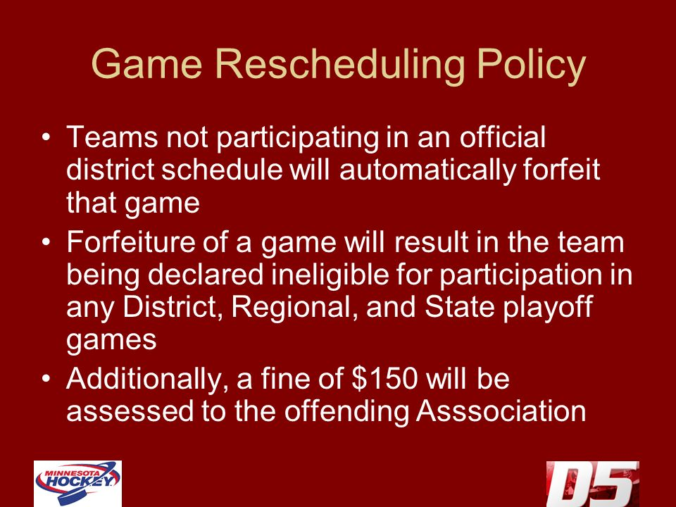 Game Rescheduling Policy Teams not participating in an official district schedule will automatically forfeit that game Forfeiture of a game will resul