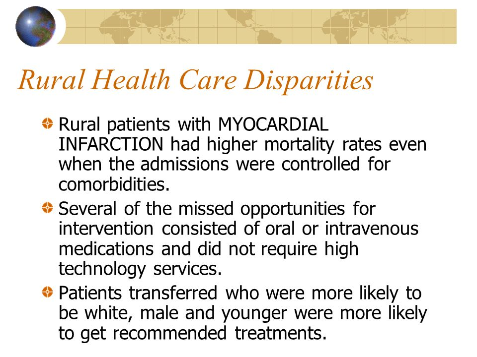Rural Health Care Disparities Rural patients with MYOCARDIAL INFARCTION had higher mortality rates even when the admissions were controlled for comorb