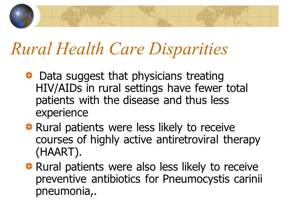 Rural Health Care Disparities Data suggest that physicians treating HIV/AIDs in rural settings have fewer total patients with the disease and thus les
