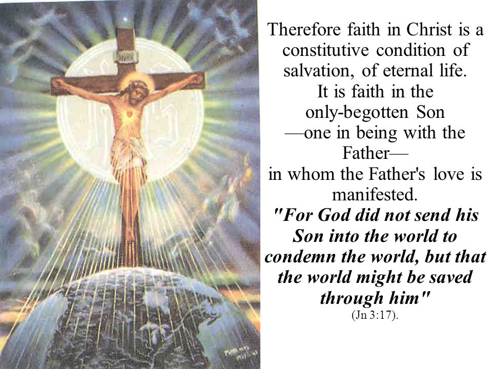 Therefore faith in Christ is a constitutive condition of salvation, of eternal life.