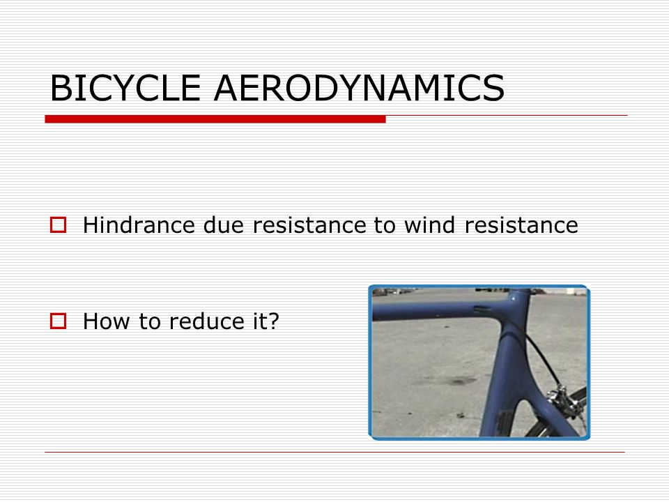 BICYCLE AERODYNAMICS Hindrance due resistance to wind resistance How to reduce it?