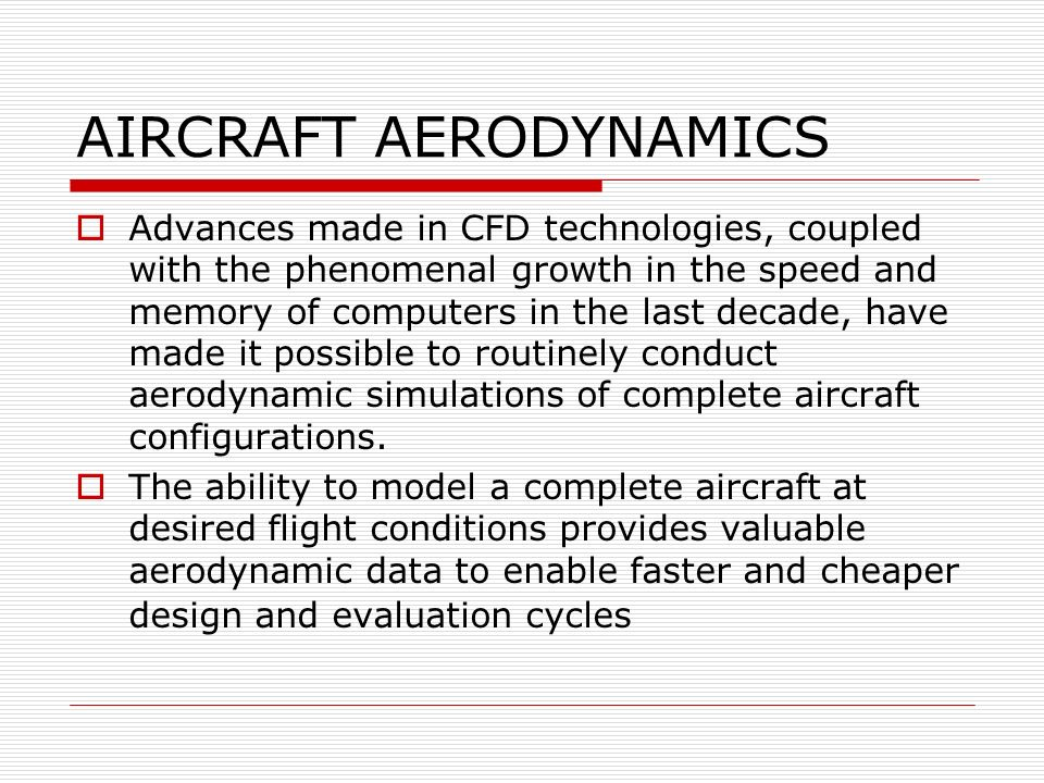 AIRCRAFT AERODYNAMICS Advances made in CFD technologies, coupled with the phenomenal growth in the speed and memory of computers in the last decade, h