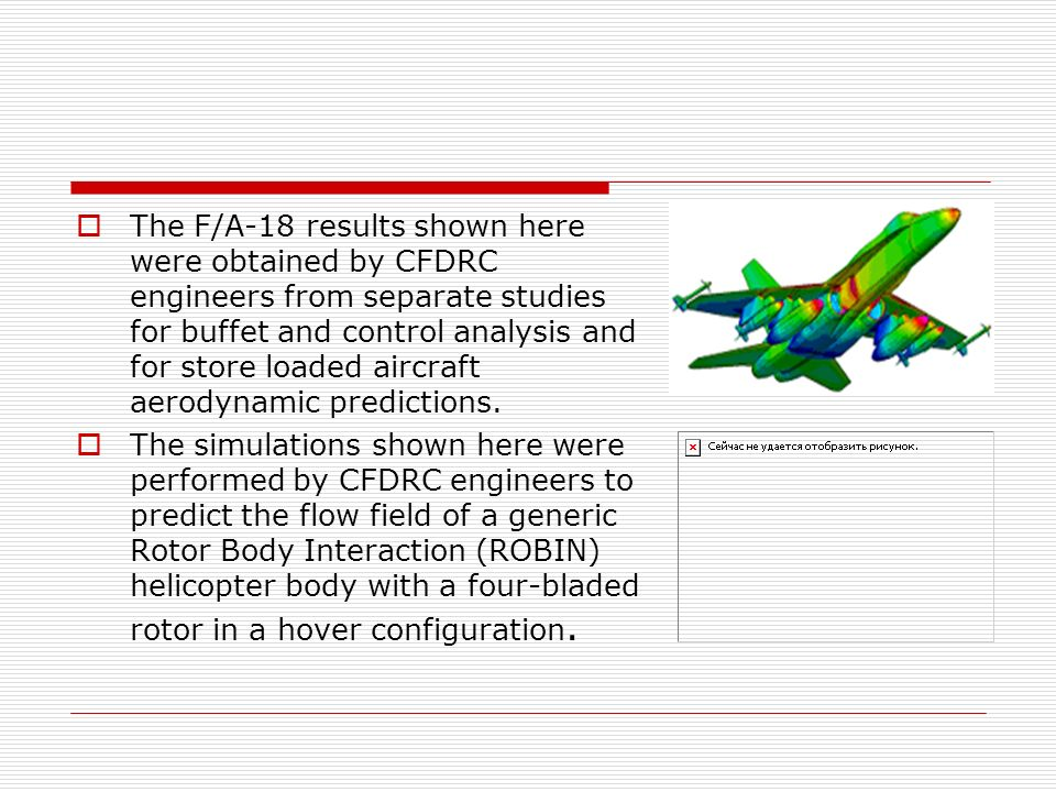 The F/A-18 results shown here were obtained by CFDRC engineers from separate studies for buffet and control analysis and for store loaded aircraft aer