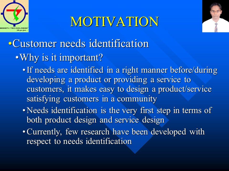 MOTIVATION Customer needs identificationCustomer needs identification Why is it important Why is it important.
