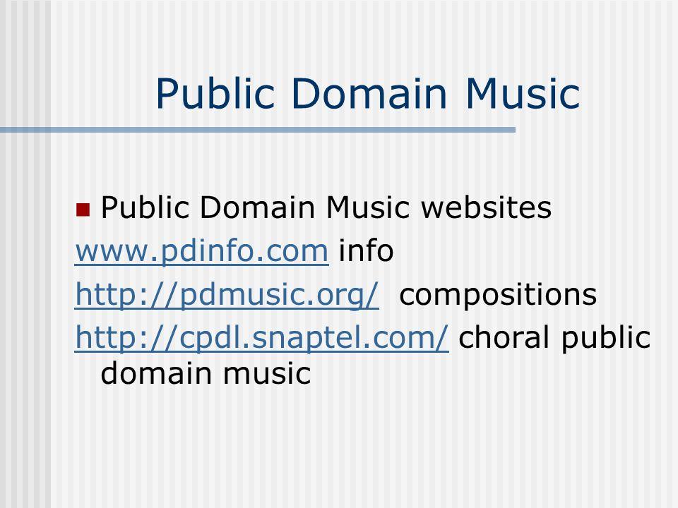 Public Domain Music Public Domain Music websites www.pdinfo.comwww.pdinfo.com info http://pdmusic.org/http://pdmusic.org/ compositions http://cpdl.sna