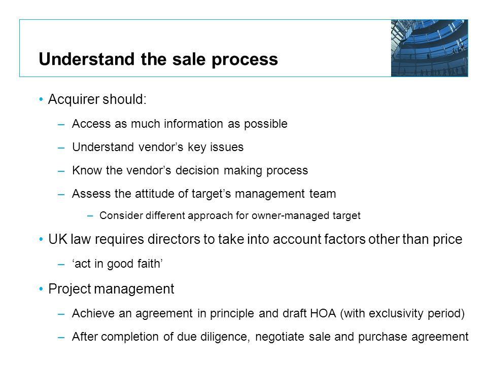 Understand the sale process Acquirer should: –Access as much information as possible –Understand vendors key issues –Know the vendors decision making