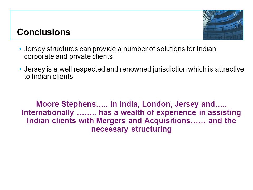 Conclusions Jersey structures can provide a number of solutions for Indian corporate and private clients Jersey is a well respected and renowned juris