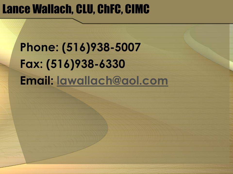 Lance Wallach, CLU, ChFC, CIMC Phone: (516)938-5007 Fax: (516)938-6330 Email: lawallach@aol.comlawallach@aol.com