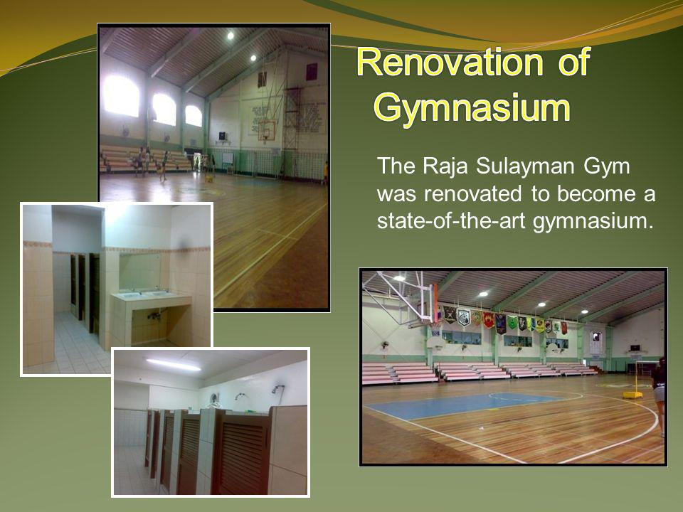 The Raja Sulayman Gym was renovated to become a state-of-the-art gymnasium.