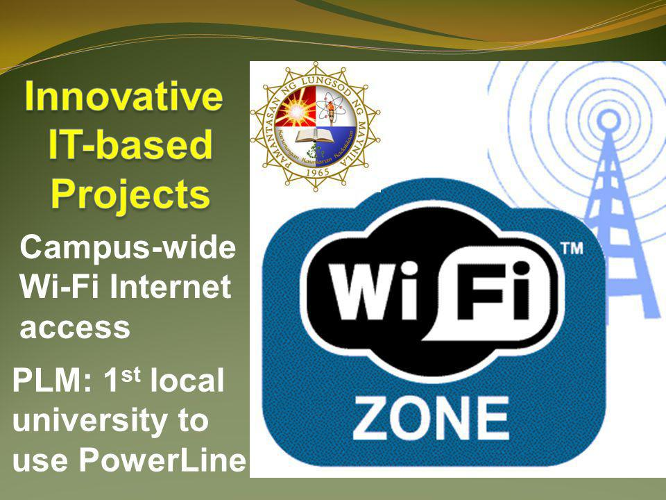 Campus-wide Wi-Fi Internet access PLM: 1 st local university to use PowerLine